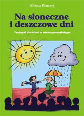 Na słoneczne i deszczowe dni - teatrzyki dla dzieci w wieku przedszkolnym